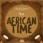 [Music] Krizbeatz X Teni — African Time mp3 Download